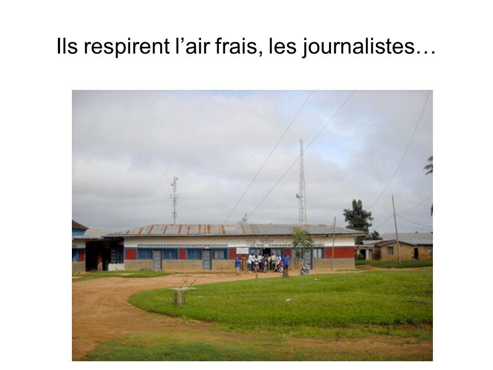 Ils respirent lair frais, les journalistes…