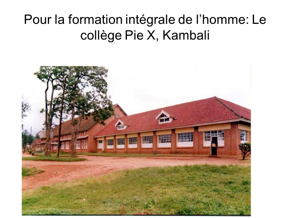 Pour la formation intégrale de lhomme: Le collège Pie X, Kambali