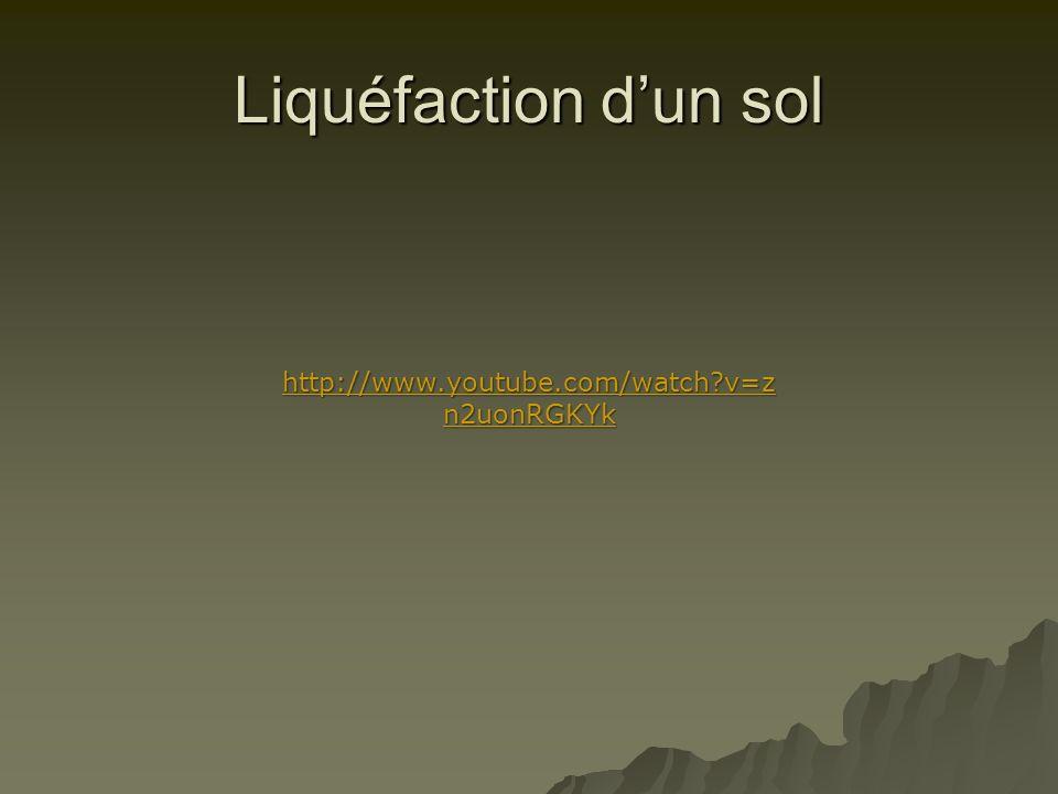 Liquéfaction dun sol http://www.youtube.com/watch?v=z n2uonRGKYk http://www.youtube.com/watch?v=z n2uonRGKYk