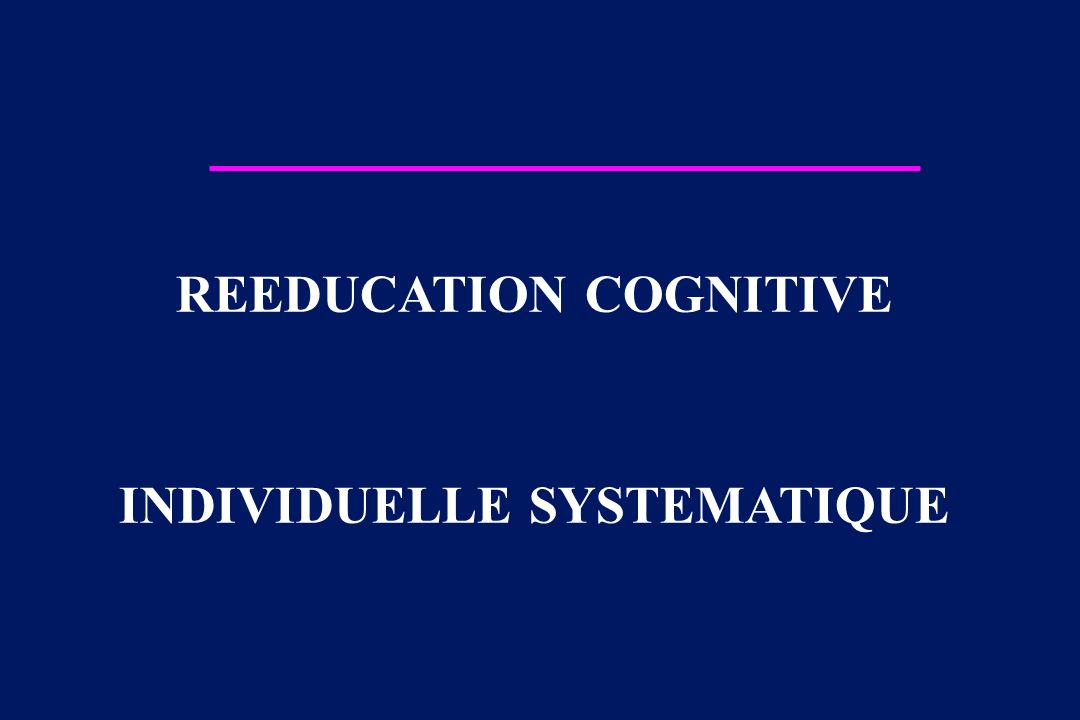 REEDUCATION COGNITIVE INDIVIDUELLE SYSTEMATIQUE