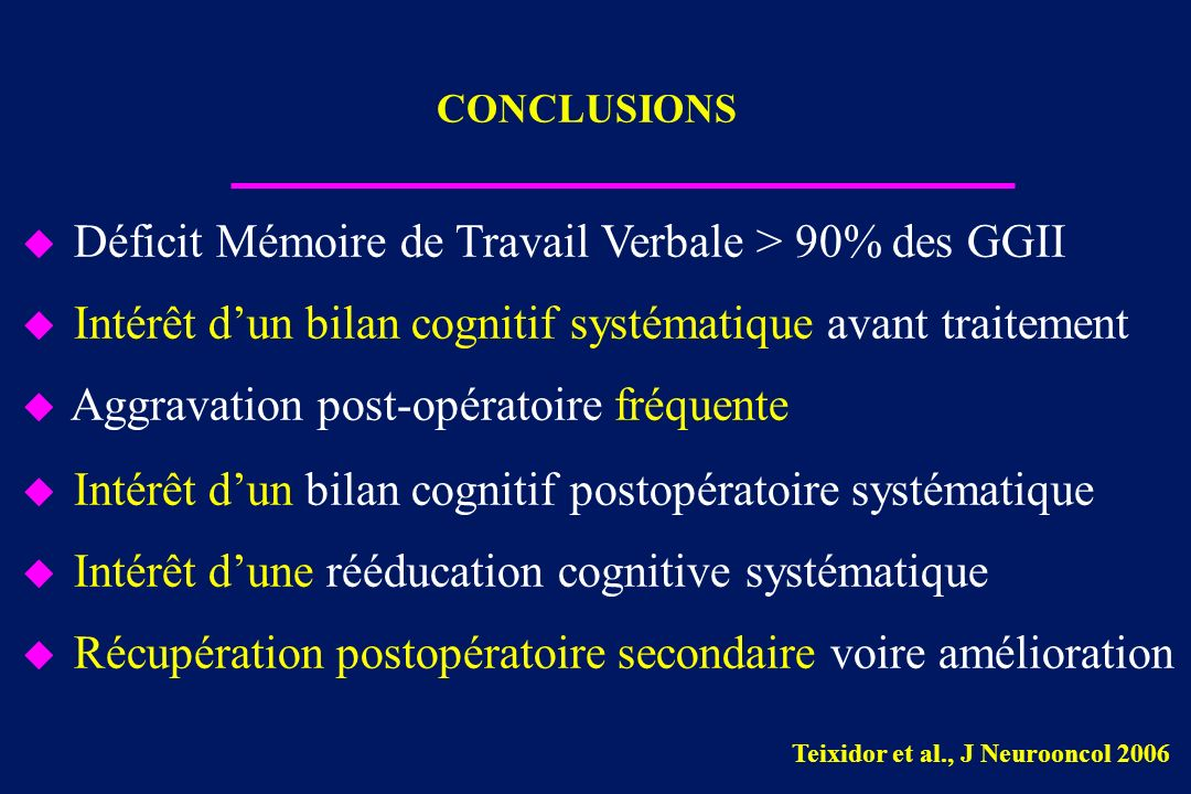 u Déficit Mémoire de Travail Verbale > 90% des GGII u Intérêt dun bilan cognitif systématique avant traitement u Aggravation post-opératoire fréquente