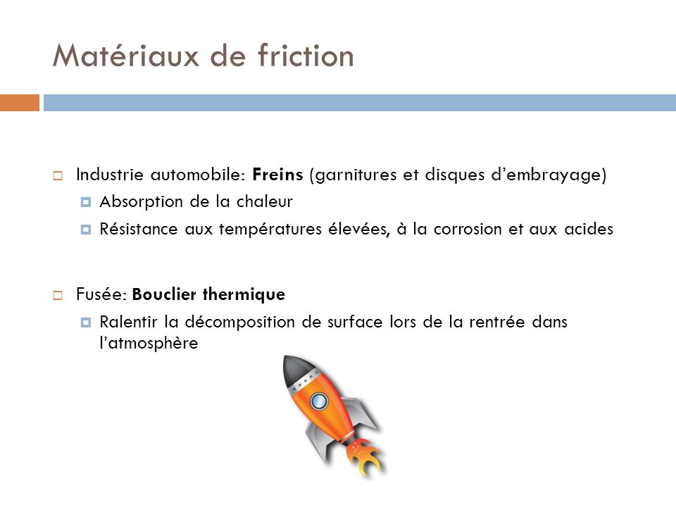 Matériaux de friction Industrie automobile: Freins (garnitures et disques dembrayage) Absorption de la chaleur Résistance aux températures élevées, à