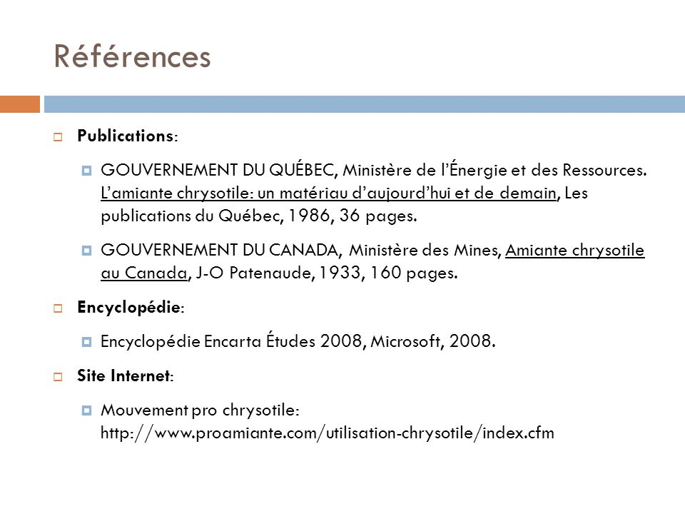 Références Publications: GOUVERNEMENT DU QUÉBEC, Ministère de lÉnergie et des Ressources. Lamiante chrysotile: un matériau daujourdhui et de demain, L