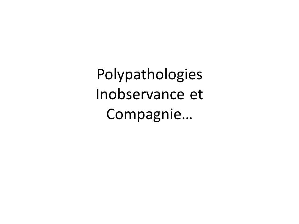 Polypathologies Inobservance et Compagnie…