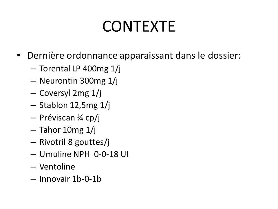 CONTEXTE Dernière ordonnance apparaissant dans le dossier: – Torental LP 400mg 1/j – Neurontin 300mg 1/j – Coversyl 2mg 1/j – Stablon 12,5mg 1/j – Pré