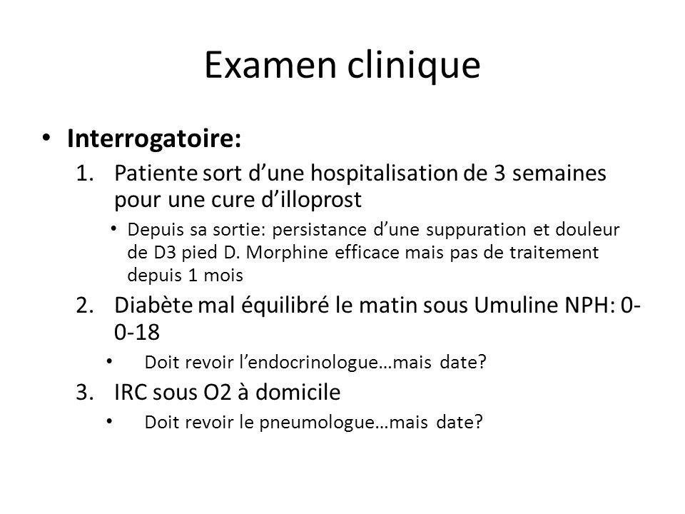 Examen clinique Interrogatoire: 1.Patiente sort dune hospitalisation de 3 semaines pour une cure dilloprost Depuis sa sortie: persistance dune suppura
