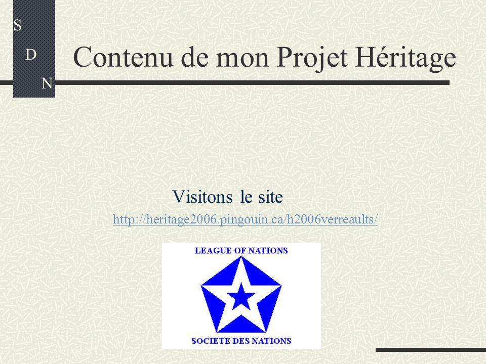 Contenu de mon Projet Héritage Visitons le site http://heritage2006.pingouin.ca/h2006verreaults/ S D N