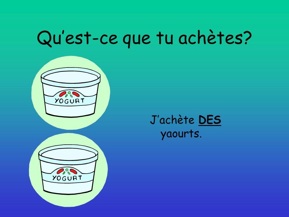 Quest-ce que tu achètes? Jachète DES yaourts.