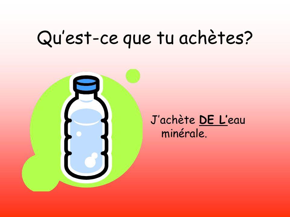 Jachète DE Leau minérale.
