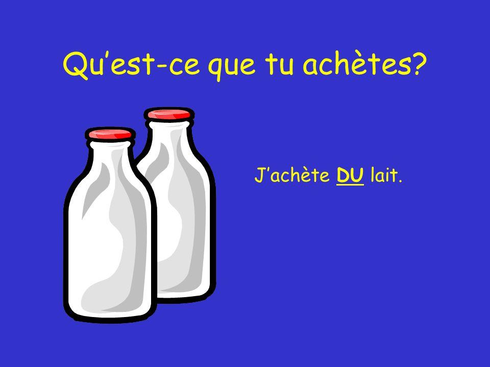 Quest-ce que tu achètes? Jachète DU lait.