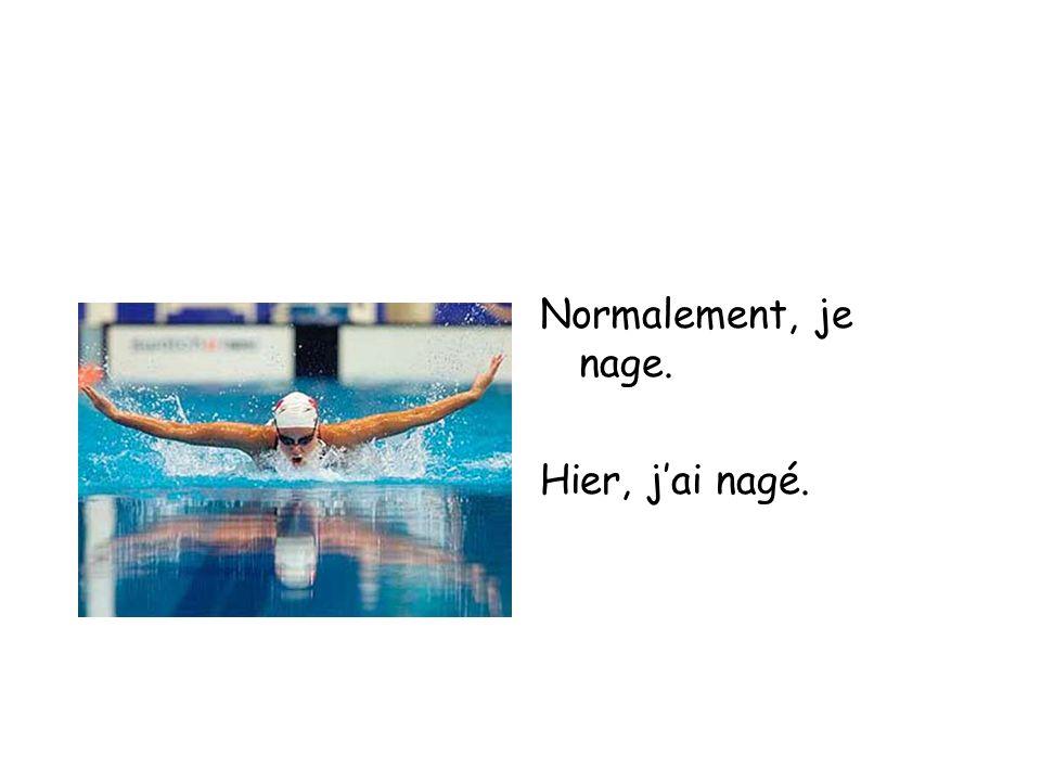 Normalement, je nage. Hier, jai nagé.