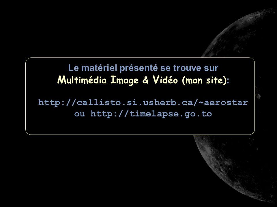 Le matériel présenté se trouve sur M ultimédia I mage & V idéo (mon site) : http://callisto.si.usherb.ca/~aerostar ou http://timelapse.go.to