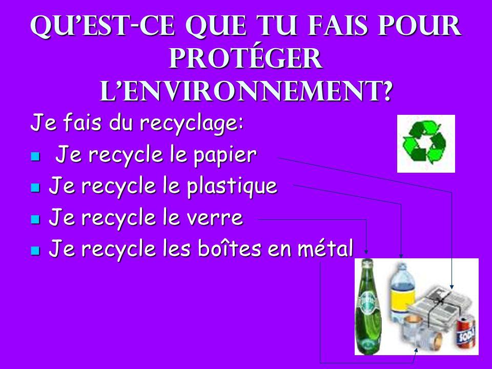 Quest-ce que tu fais pour protéger lenvironnement? Je fais du recyclage: Je recycle le papier Je recycle le papier Je recycle le plastique Je recycle