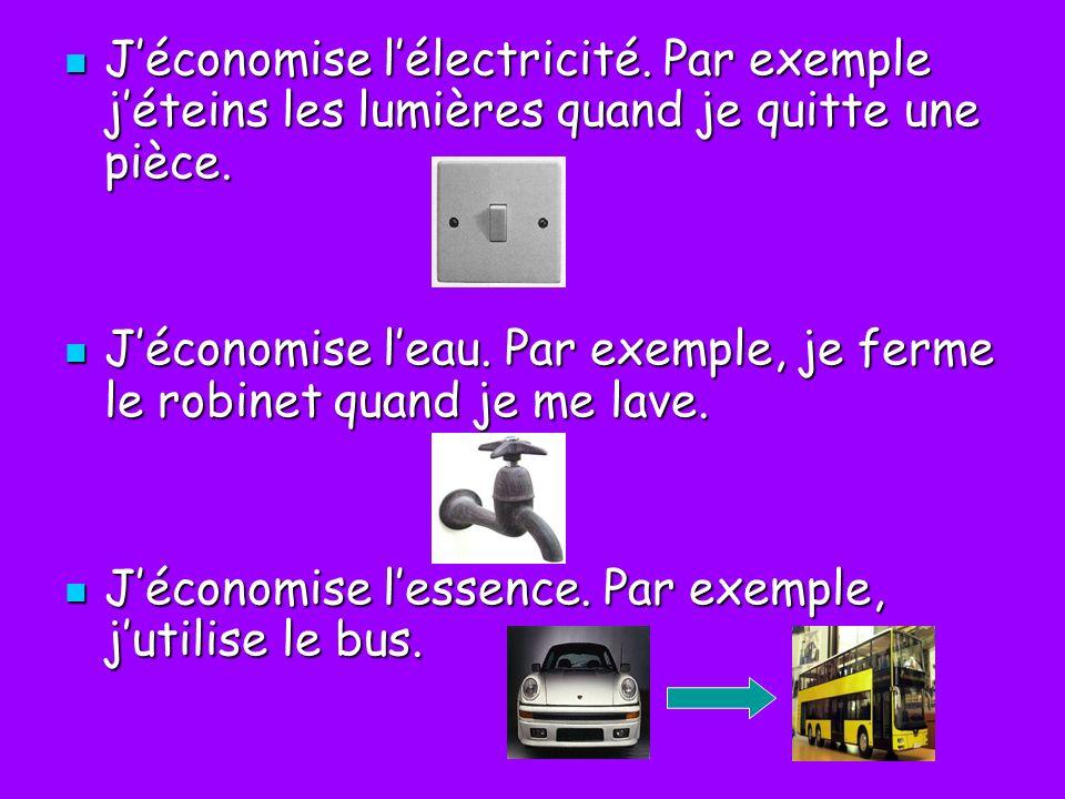 Jéconomise lélectricité. Par exemple jéteins les lumières quand je quitte une pièce. Jéconomise lélectricité. Par exemple jéteins les lumières quand j