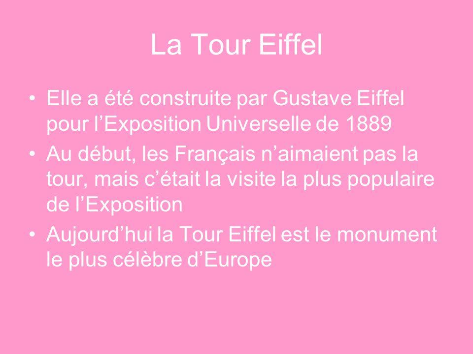 La Tour Eiffel Elle a été construite par Gustave Eiffel pour lExposition Universelle de 1889 Au début, les Français naimaient pas la tour, mais cétait