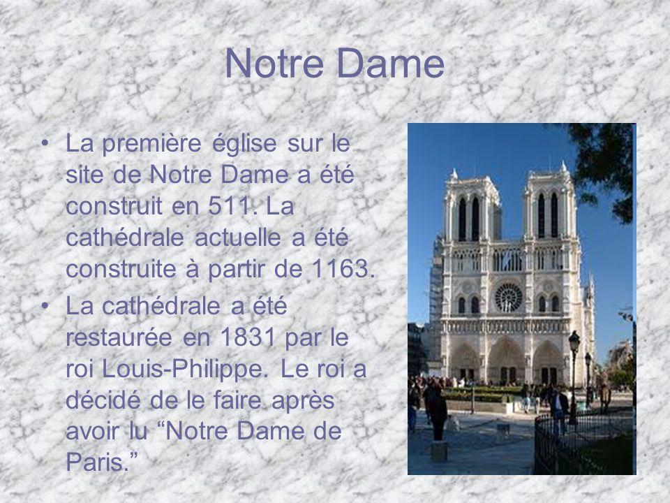 Notre Dame La première église sur le site de Notre Dame a été construit en 511. La cathédrale actuelle a été construite à partir de 1163. La cathédral