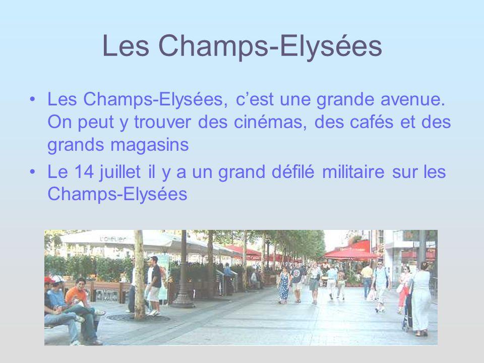 Les Champs-Elysées Les Champs-Elysées, cest une grande avenue. On peut y trouver des cinémas, des cafés et des grands magasins Le 14 juillet il y a un