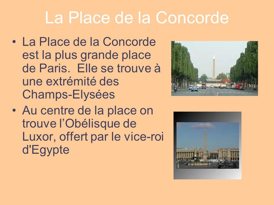 La Place de la Concorde La Place de la Concorde est la plus grande place de Paris. Elle se trouve à une extrémité des Champs-Elysées Au centre de la p