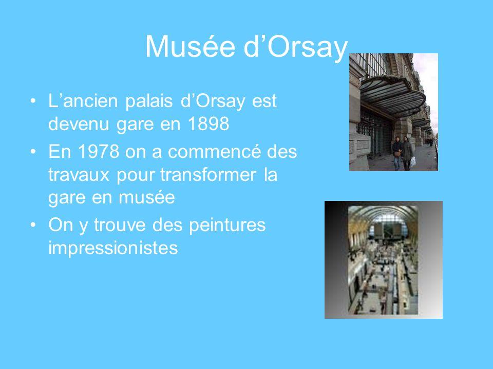 Musée dOrsay Lancien palais dOrsay est devenu gare en 1898 En 1978 on a commencé des travaux pour transformer la gare en musée On y trouve des peintur