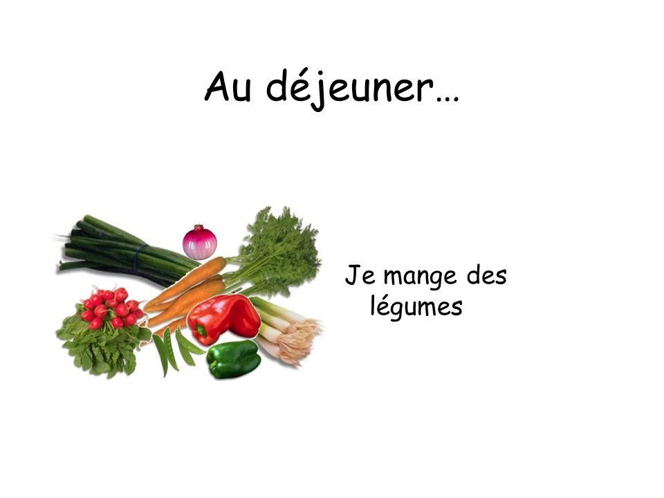 Au déjeuner… Je mange des légumes
