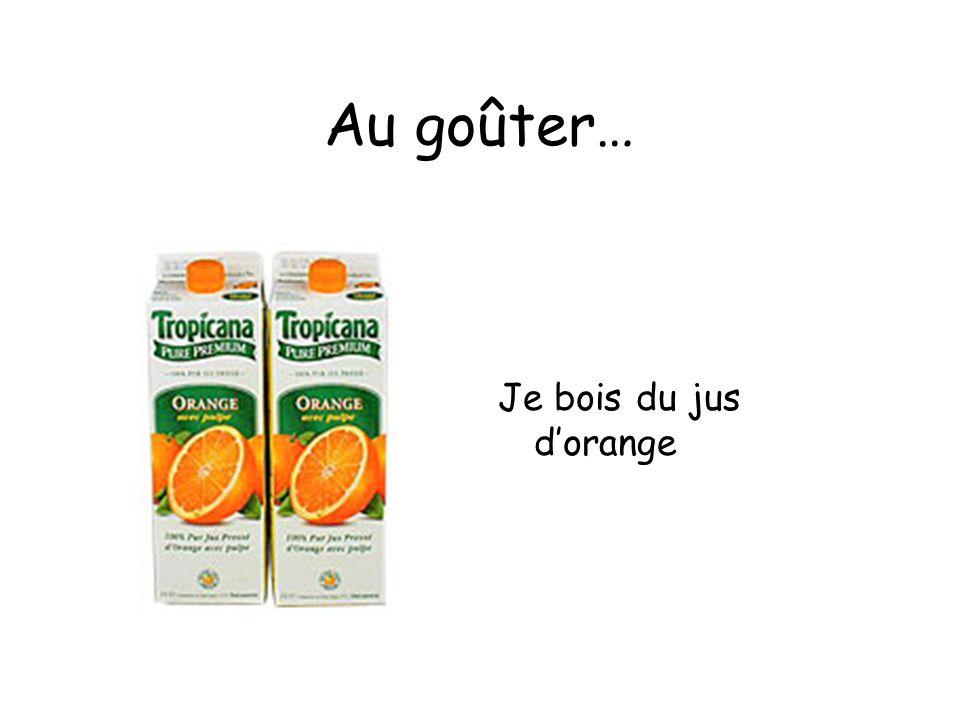 Au goûter… Je bois du jus dorange