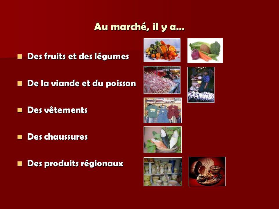 Au marché, il y a… Des fruits et des légumes Des fruits et des légumes De la viande et du poisson De la viande et du poisson Des vêtements Des vêtements Des chaussures Des chaussures Des produits régionaux Des produits régionaux