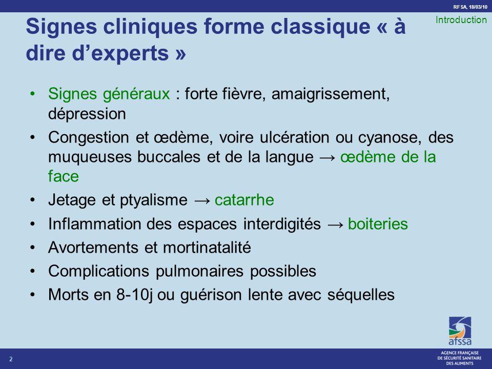 RFSA, 18/03/10 Signes cliniques forme classique « à dire dexperts » Signes généraux : forte fièvre, amaigrissement, dépression Congestion et œdème, vo