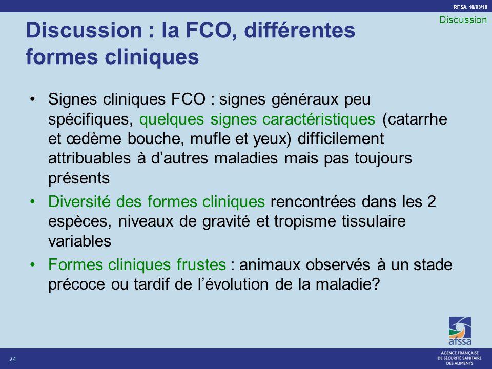 RFSA, 18/03/10 Discussion : la FCO, différentes formes cliniques Signes cliniques FCO : signes généraux peu spécifiques, quelques signes caractéristiq
