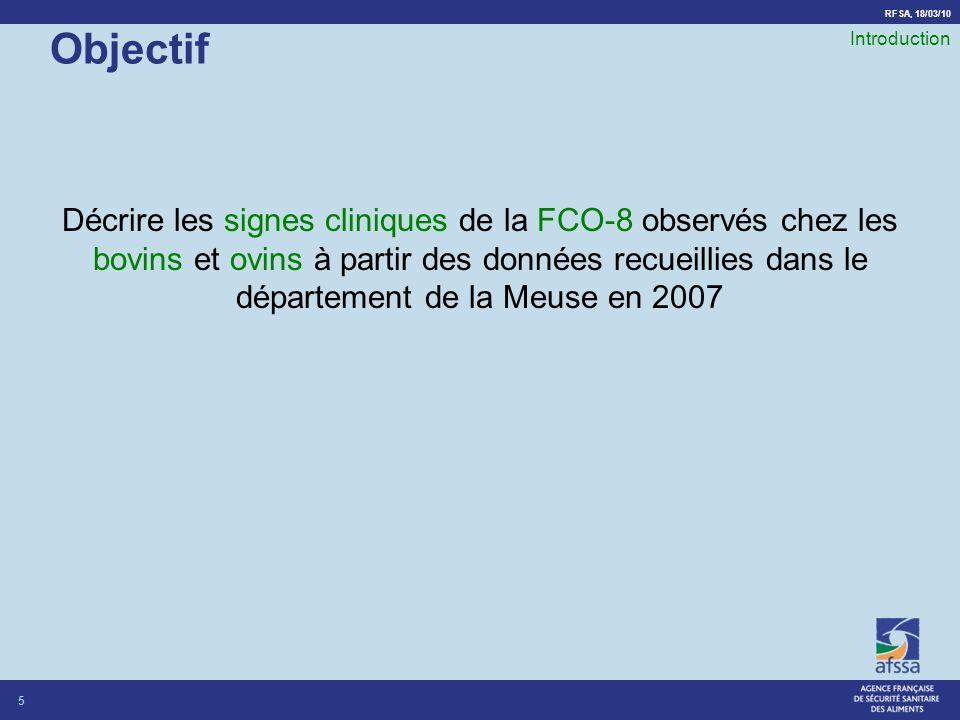 RFSA, 18/03/10 Objectif Décrire les signes cliniques de la FCO-8 observés chez les bovins et ovins à partir des données recueillies dans le département de la Meuse en 2007 5 Introduction