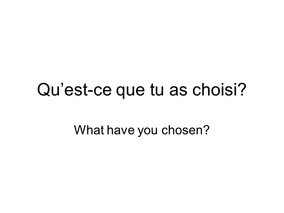 Quest-ce que tu as choisi What have you chosen