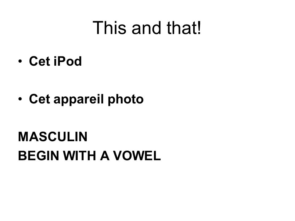 This and that! Cet iPod Cet appareil photo MASCULIN BEGIN WITH A VOWEL