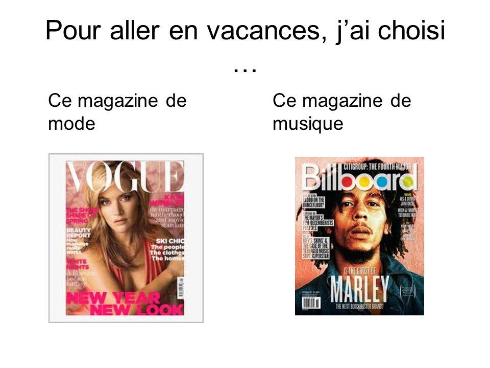 Pour aller en vacances, jai choisi … Ce magazine de mode Ce magazine de musique