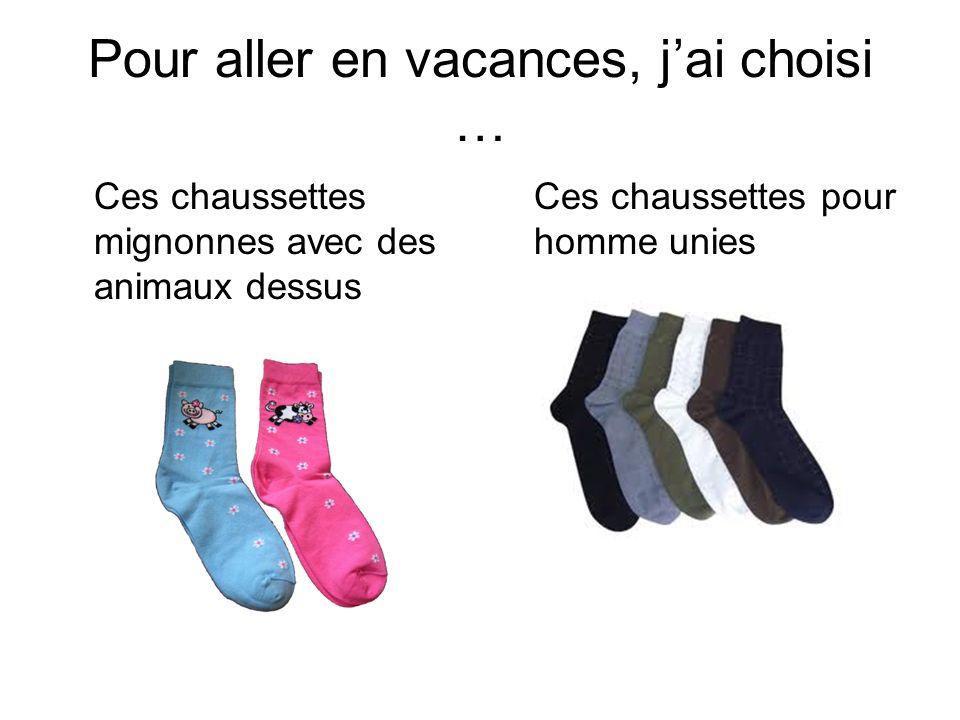 Pour aller en vacances, jai choisi … Ces chaussettes mignonnes avec des animaux dessus Ces chaussettes pour homme unies