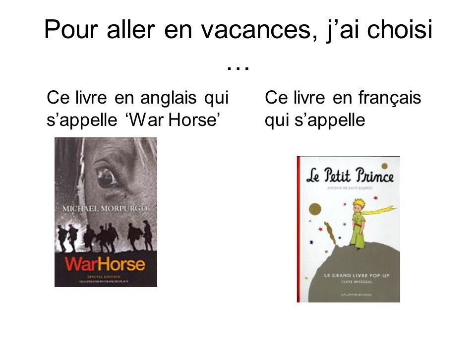 Pour aller en vacances, jai choisi … Ce livre en anglais qui sappelle War Horse Ce livre en français qui sappelle
