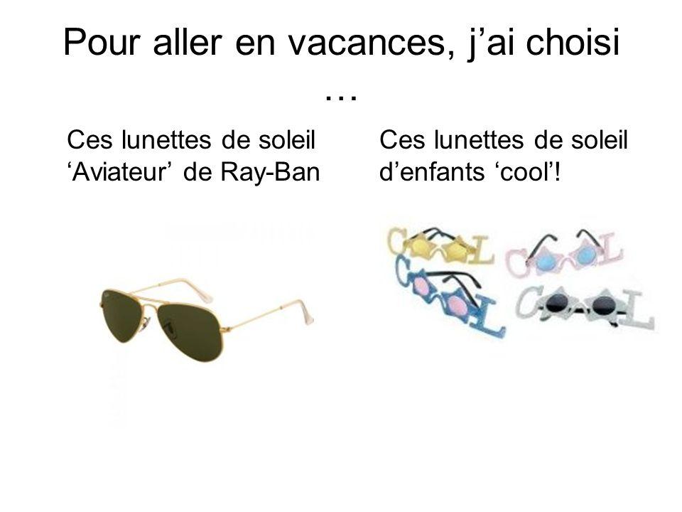 Pour aller en vacances, jai choisi … Ces lunettes de soleil Aviateur de Ray-Ban Ces lunettes de soleil denfants cool!