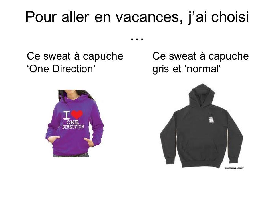 Pour aller en vacances, jai choisi … Ce sweat à capuche One Direction Ce sweat à capuche gris et normal