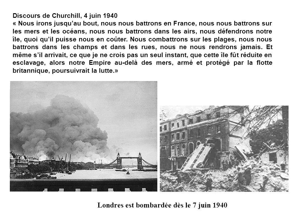 Discours de Churchill, 4 juin 1940 « Nous irons jusquau bout, nous nous battrons en France, nous nous battrons sur les mers et les océans, nous nous b