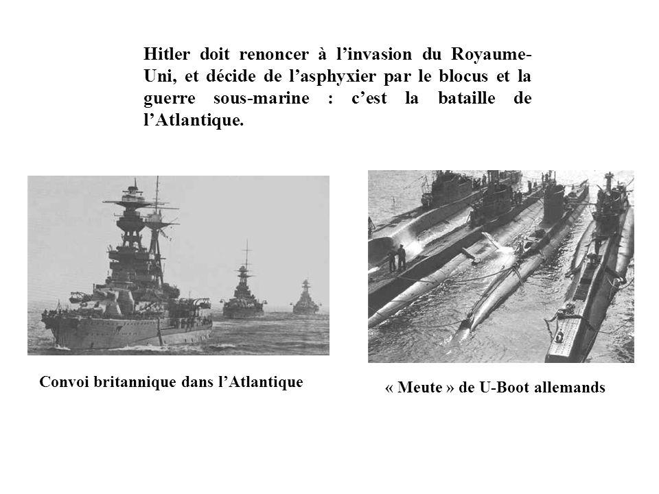 Hitler doit renoncer à linvasion du Royaume- Uni, et décide de lasphyxier par le blocus et la guerre sous-marine : cest la bataille de lAtlantique. Co