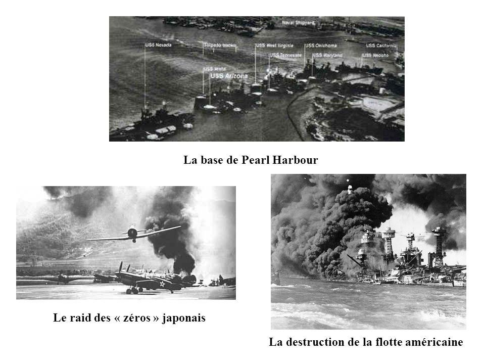 La base de Pearl Harbour Le raid des « zéros » japonais La destruction de la flotte américaine