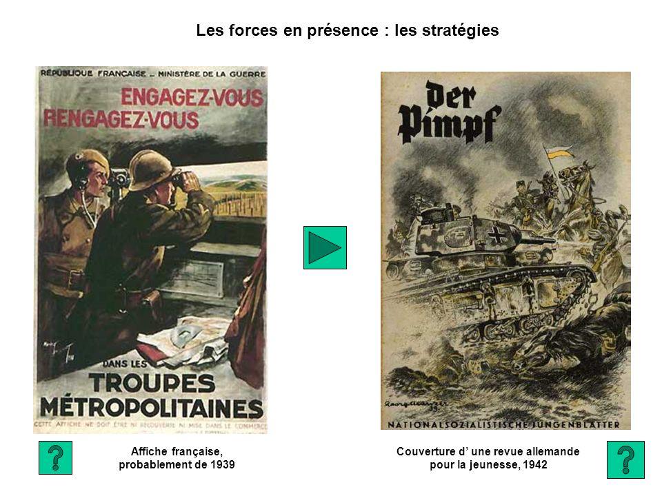 Affiche française, probablement de 1939 Couverture d une revue allemande pour la jeunesse, 1942 Les forces en présence : les stratégies