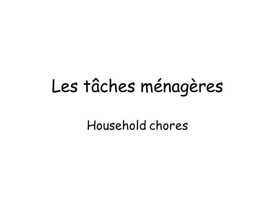 Les tâches ménagères Household chores