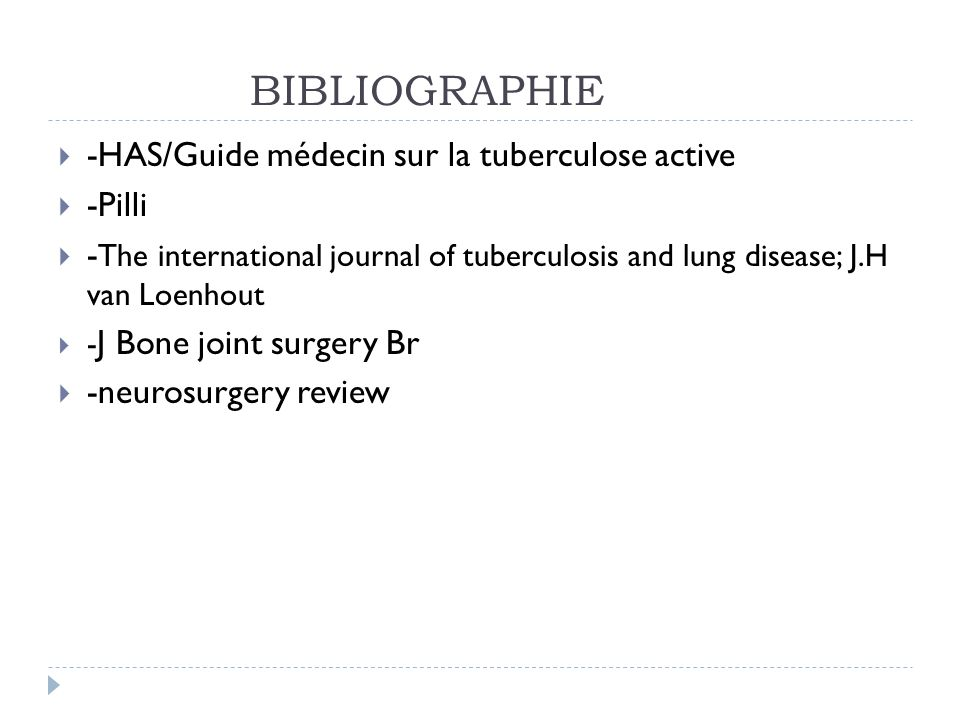 BIBLIOGRAPHIE -HAS/Guide médecin sur la tuberculose active -Pilli - The international journal of tuberculosis and lung disease; J.H van Loenhout - J B