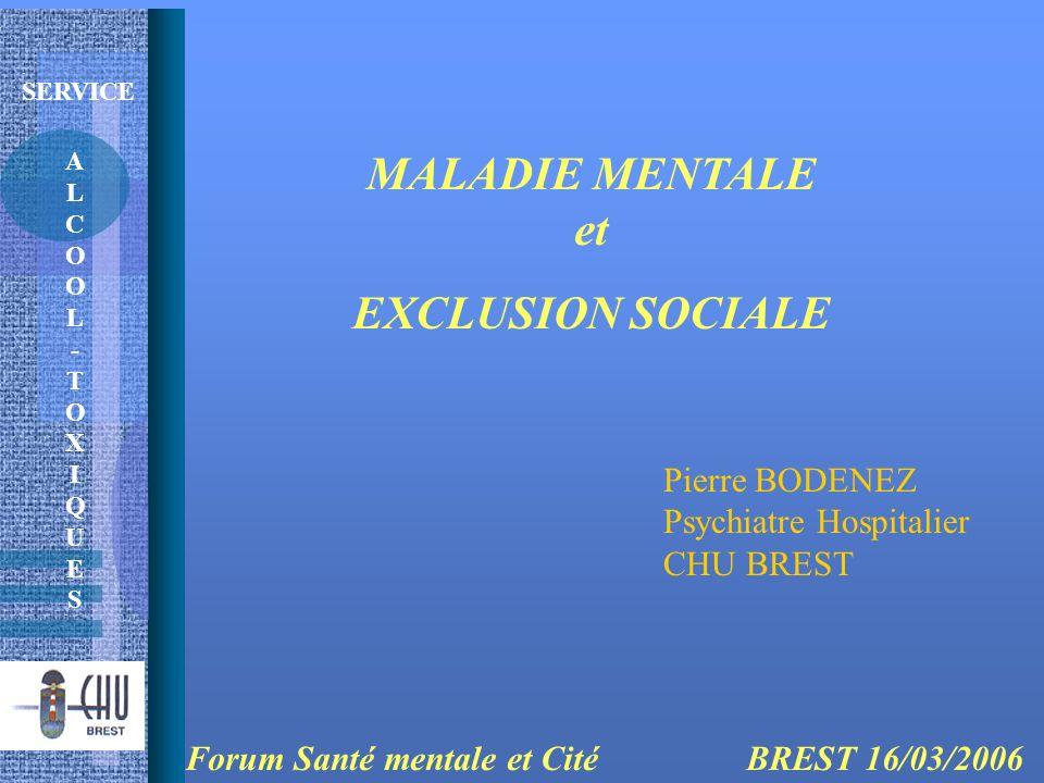 ALCOOL-TOXIQUESALCOOL-TOXIQUES SERVICE MALADIE MENTALE et EXCLUSION SOCIALE Pierre BODENEZ Psychiatre Hospitalier CHU BREST Forum Santé mentale et Cit