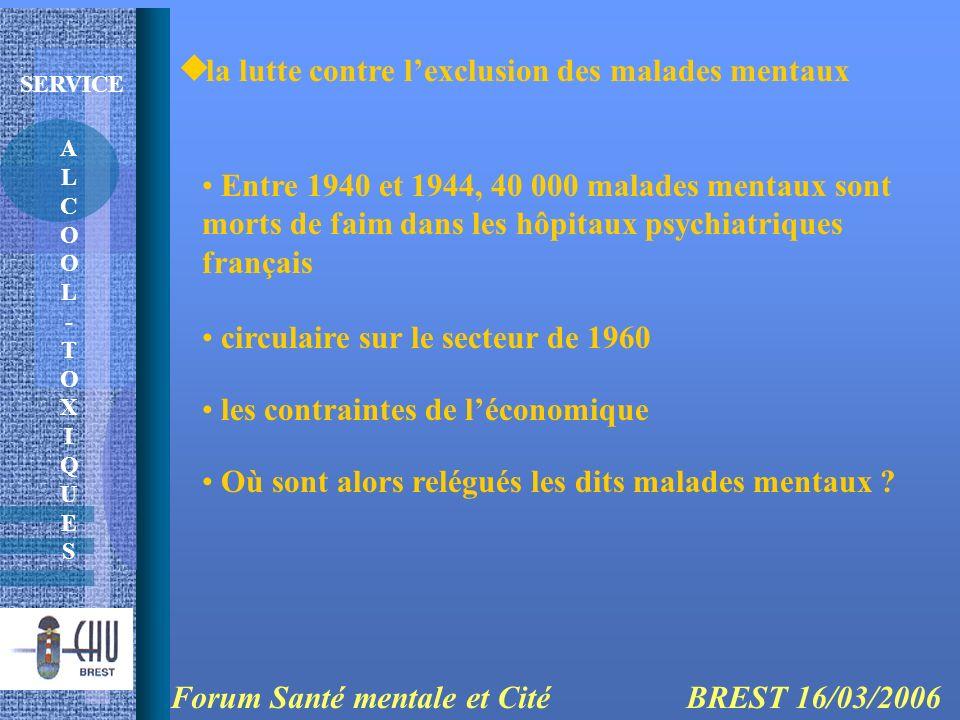 ALCOOL-TOXIQUESALCOOL-TOXIQUES SERVICE la lutte contre lexclusion des malades mentaux Forum Santé mentale et Cité BREST 16/03/2006 Entre 1940 et 1944,