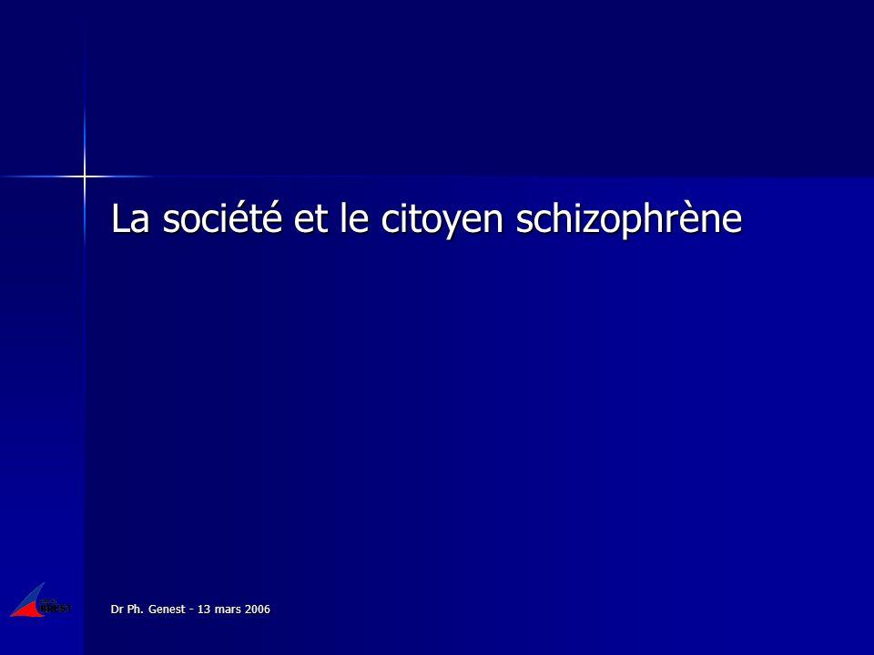 Dr Ph. Genest - 13 mars 2006 La société et le citoyen schizophrène