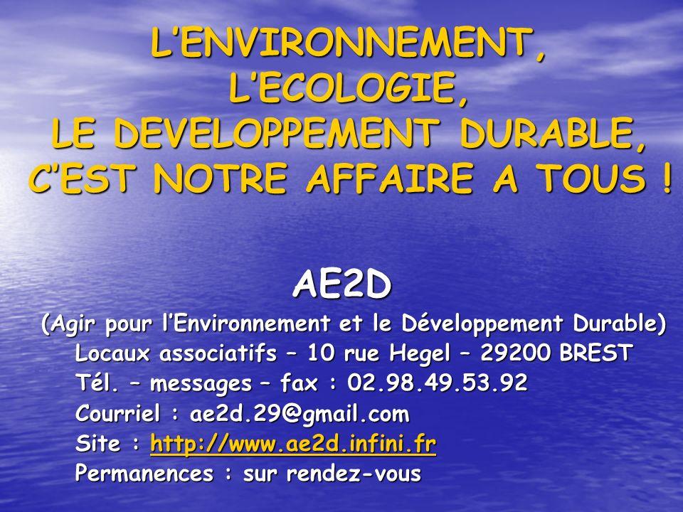 LENVIRONNEMENT, LECOLOGIE, LE DEVELOPPEMENT DURABLE, CEST NOTRE AFFAIRE A TOUS ! AE2D (Agir pour lEnvironnement et le Développement Durable) Locaux as