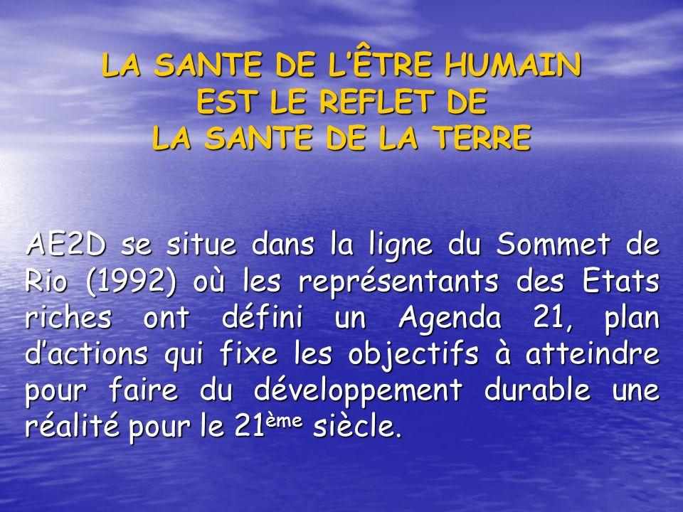 AE2D se situe dans la ligne du Sommet de Rio (1992) où les représentants des Etats riches ont défini un Agenda 21, plan dactions qui fixe les objectif