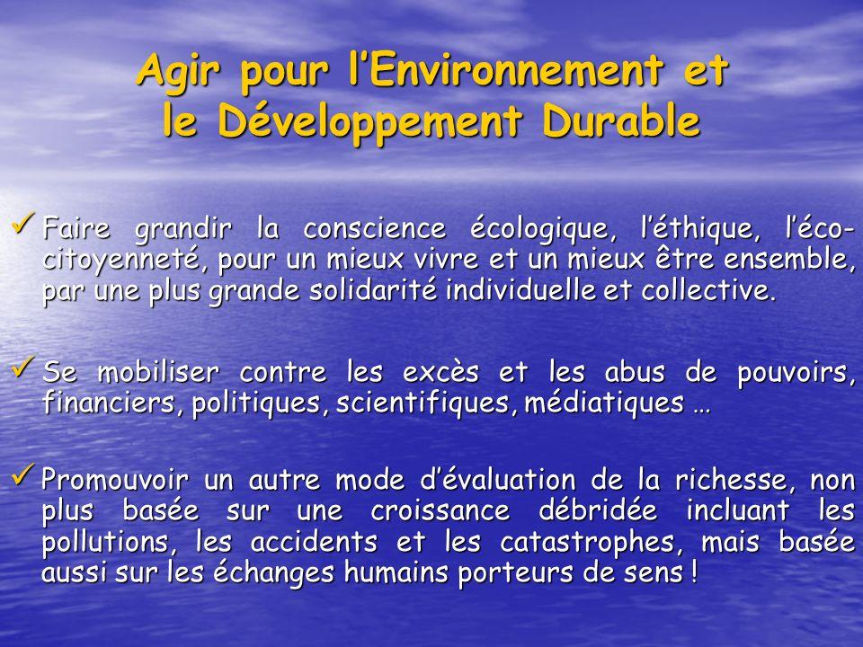 Agir pour lEnvironnement et le Développement Durable Faire grandir la conscience écologique, léthique, léco- citoyenneté, pour un mieux vivre et un mi