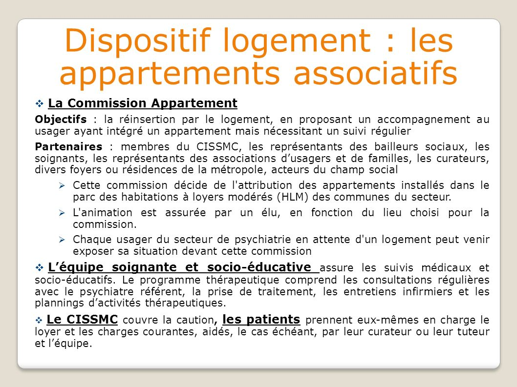 Dispositif logement : les appartements associatifs La Commission Appartement Objectifs : la réinsertion par le logement, en proposant un accompagnemen