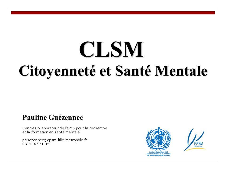 CLSM Citoyenneté et Santé Mentale Citoyenneté et Santé Mentale Pauline Guézennec Centre Collaborateur de l'OMS pour la recherche et la formation en sa